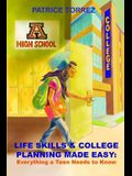 Life Skills & College Planning Made Easy: : Everything a Teen Needs to Know