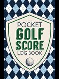 Pocket Golf Score Log Book: Game Score Sheets - Golf Stats Tracker - Disc Golf - Fairways - From Tee To Green