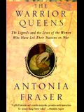 Warrior Queens: The Legends and the Lives of the Women Who Have Led Their Nations to War