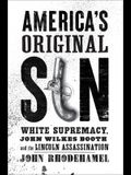 America's Original Sin: White Supremacy, John Wilkes Booth, and the Lincoln Assassination