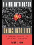 Living Into Death, Dying Into Life: A Christian Theology of Death and Life Eternal