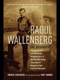 Raoul Wallenberg: The Heroic Life and Mysterious Disappearance of the Man Who Saved Thousands of Hungarian Jews from the Holocaust