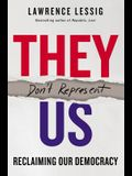 They Don't Represent Us: Reclaiming Our Democracy