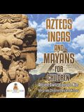 Aztecs, Incas, and Mayans for Children Ancient Civilizations for Kids 4th Grade Children's Ancient History