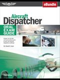 Aircraft Dispatcher Oral Exam Guide: Prepare for the FAA Oral and Practical Exam to Earn Your Aircraft Dispatcher Certificate (Ebundle)