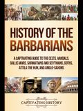 History of the Barbarians: A Captivating Guide to the Celts, Vandals, Gallic Wars, Sarmatians and Scythians, Goths, Attila the Hun, and Anglo-Sax