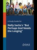 A Study Guide for Nelly Sachs's But Perhaps God Needs the Longing