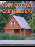 Cozy Cottage & Cabin Designs: 200+ Cottages, Cabins, A-Frames, Vacation Homes, Apartment Garages, Sheds & More