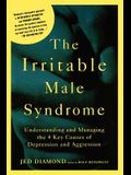 The Irritable Male Syndrome: Understanding and Managing the 4 Key Causes of Depression and Aggression