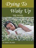 Dying to Wake Up: The Novel