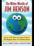 Wider Worlds of Jim Henson: Essays on His Work and Legacy Beyond the Muppet Show and Sesame Street