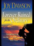 Forever Ruined for the Ordinary: The Adventure of Hearing and Obeying the Voice of God