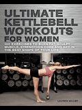 Kettlebells for Women: Workouts for Your Strong, Sculpted & Sexy Body