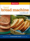 Betty Crocker's Best Bread Machine Cookbook: The Goodness of Homemade Bread the Easy Way