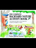 The Complete Backyard Nature Activity Book: Fun Projects for Kids to Learn About the Wonders of Wildlife and Nature
