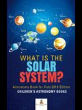 What is The Solar System? Astronomy Book for Kids 2019 Edition - Children's Astronomy Books