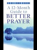 A 12-Month Guide to Better Prayer (VALUE BOOKS)