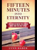 Fifteen Minutes into Eternity: The War Between the Human Spirit and the Holy Spirit