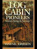 Log Cabin Pioneers: Stories, Songs & Sayings