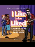 I Like To Be Liked: 12 Things To Do (All of the Time) To Be Liked