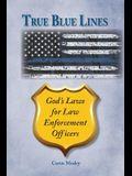 True Blue Lines: God's Laws for Law Enforcement Officers
