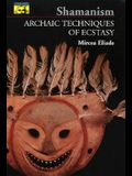 Shamanism: Archaic Techniques of Ecstasy (Bollinger Series, No. 76)
