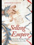 Selling Empire: India in the Making of Britain and America, 1600-1830