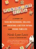 Pregnant Girl: A Story of Teen Motherhood, College, and Creating a Better Future for Young Families