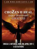 ChoZen II Heal, I Am Who God Says I Am: Daily Devotions For Nurses