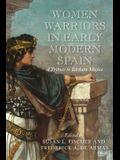 Women Warriors in Early Modern Spain: A Tribute to Bárbara Mujica