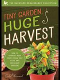 Tiny Garden, Huge Harvest: How to Harvest Huge Crops from Mini Plots and Container Gardens