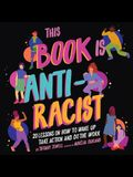 This Book Is Anti-Racist Lib/E: 20 Lessons on How to Wake Up, Take Action, and Do the Work