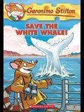 Save the White Whale! (Geronimo Stilton #45), 45