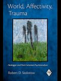 World, Affectivity, Trauma: Heidegger and Post-Cartesian Psychoanalysis