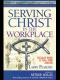 Serving Christ in the Workplace: Secular Work Is Full-Time Service