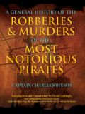 General History of the Robberies & Murders of the Most Notorious Pirates