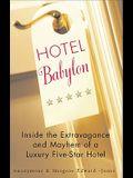 Hotel Babylon: Inside the Extravagance and Mayhem of a Luxury Five-Star Hotel