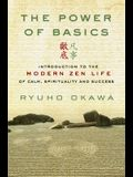 The Power of Basics: Introduction to Modern Zen Life of Calm, Spirituality and Success