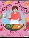Born Hungry: Julia Child Becomes the French Chef