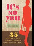 It's So You: 35 Women Write about Personal Expression Through Fashion & Style