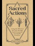 Sacred Actions: Living the Wheel of the Year Through Earth-Centered Sustainable Practices