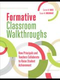 Formative Classroom Walkthroughs: How Principals and Teachers Collaborate to Raise Student Achievement