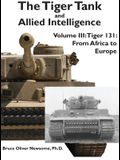 The Tiger Tank and Allied Intelligence: Tiger 131: From Africa to Europe
