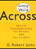 Getting the Word Across: Speech Communication for Pastors and Lay Leaders