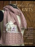 Lovely Lacy Knits: Beautiful Projects Embellished with Ribbon, Flowers, Beads, and More