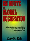 En Route to Global Occupation: A High Ranking Government Liaison Exposes the Secret Agenda for World Unification