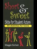 Short & Sweet Skits for Student Actors: 55 Sketches for Teens