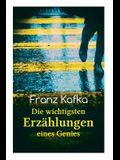Franz Kafka: Die wichtigsten Erzählungen eines Genies: Das Urteil, Die Verwandlung, Ein Bericht für eine Akademie, In der Strafkolo
