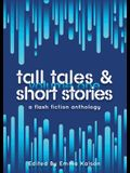 Tall Tales & Short Stories: A Flash Fiction Anthology