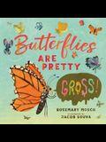 Butterflies Are Pretty ... Gross!